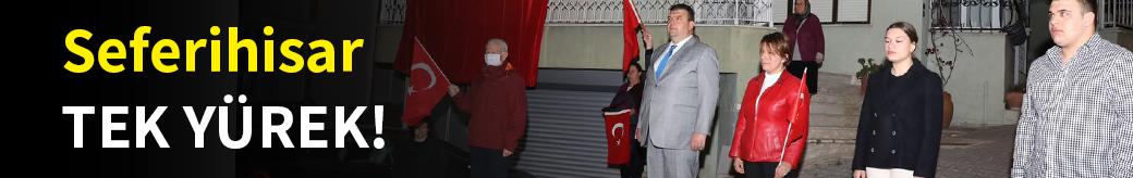 Seferihisar da Türkiye de tek yürek!
