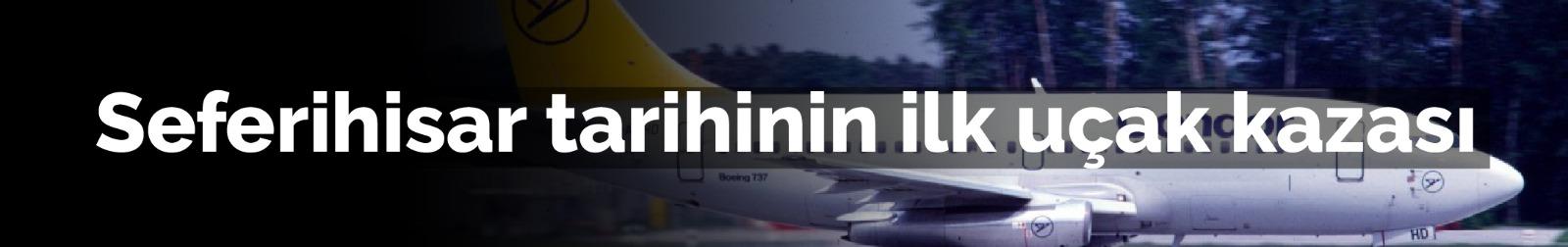 Seferihisar tarihinin ilk uçak kazası