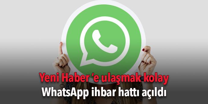 Yeni Haber WhatsApp ihbar hattı açıldı